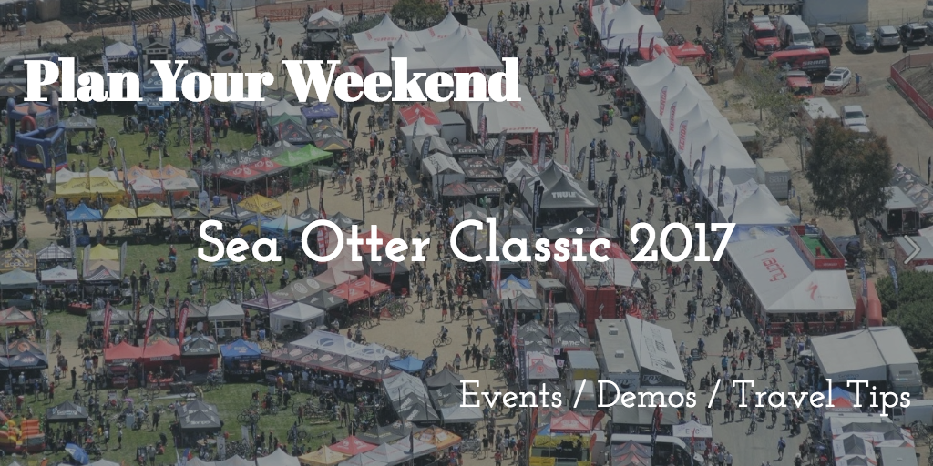 Plan Your Weekend - Sea Otter Classic 2017